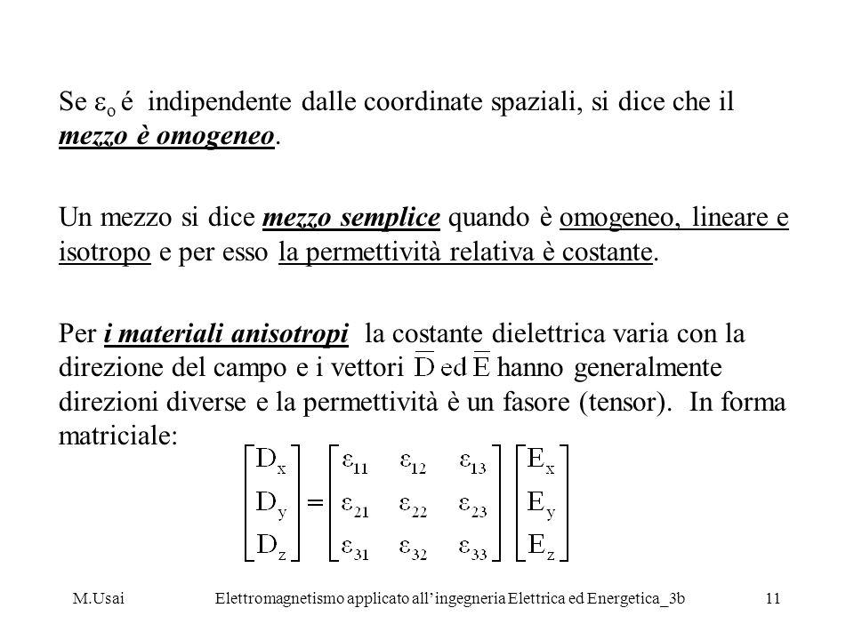 M.UsaiElettromagnetismo applicato allingegneria Elettrica ed Energetica_3b11 Se o é indipendente dalle coordinate spaziali, si dice che il mezzo è omo