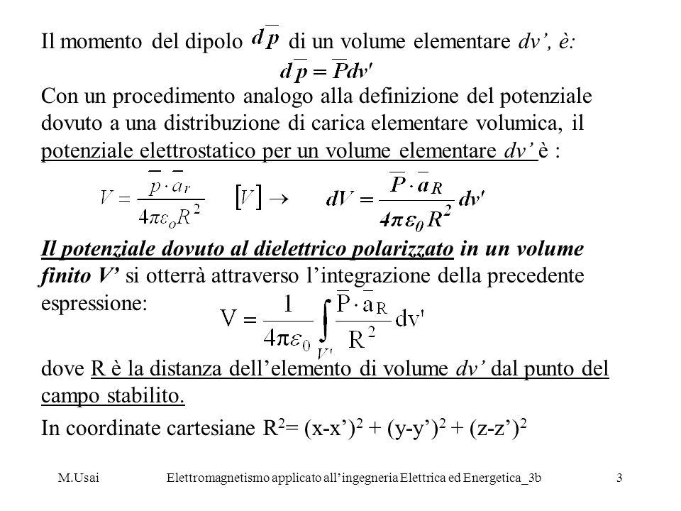 M.UsaiElettromagnetismo applicato allingegneria Elettrica ed Energetica_3b3 Il momento del dipolo di un volume elementare dv, è: Con un procedimento a