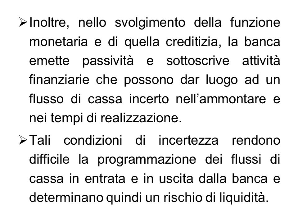 Inoltre, nello svolgimento della funzione monetaria e di quella creditizia, la banca emette passività e sottoscrive attività finanziarie che possono d