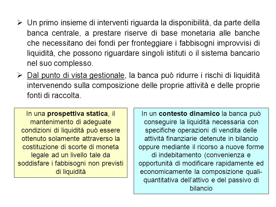 Un primo insieme di interventi riguarda la disponibilità, da parte della banca centrale, a prestare riserve di base monetaria alle banche che necessit