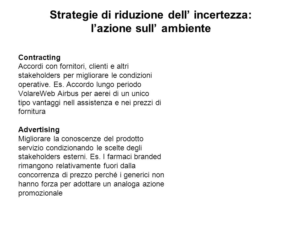 Strategie di riduzione dell incertezza: lazione sull ambiente Contracting Accordi con fornitori, clienti e altri stakeholders per migliorare le condiz