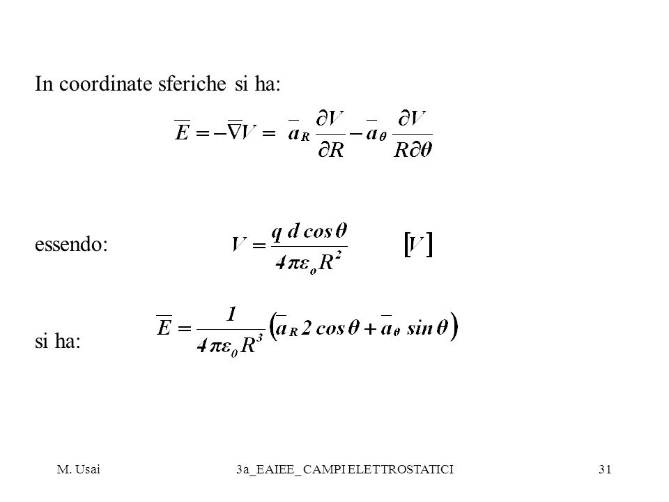 M. Usai3a_EAIEE_ CAMPI ELETTROSTATICI31 In coordinate sferiche si ha: essendo: si ha: