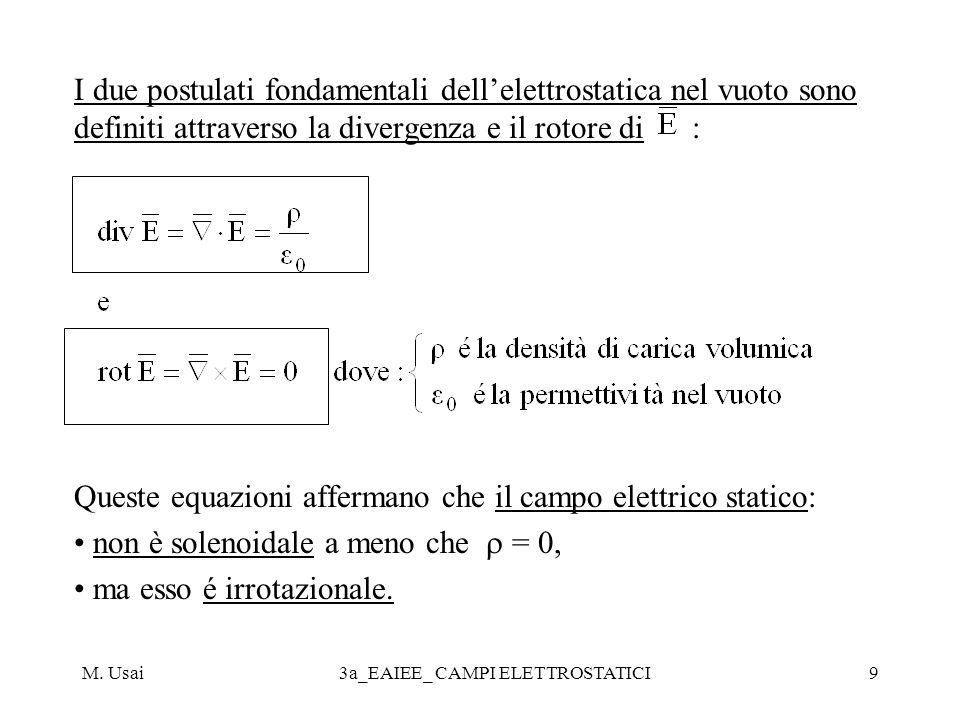 M. Usai3a_EAIEE_ CAMPI ELETTROSTATICI9 I due postulati fondamentali dellelettrostatica nel vuoto sono definiti attraverso la divergenza e il rotore di