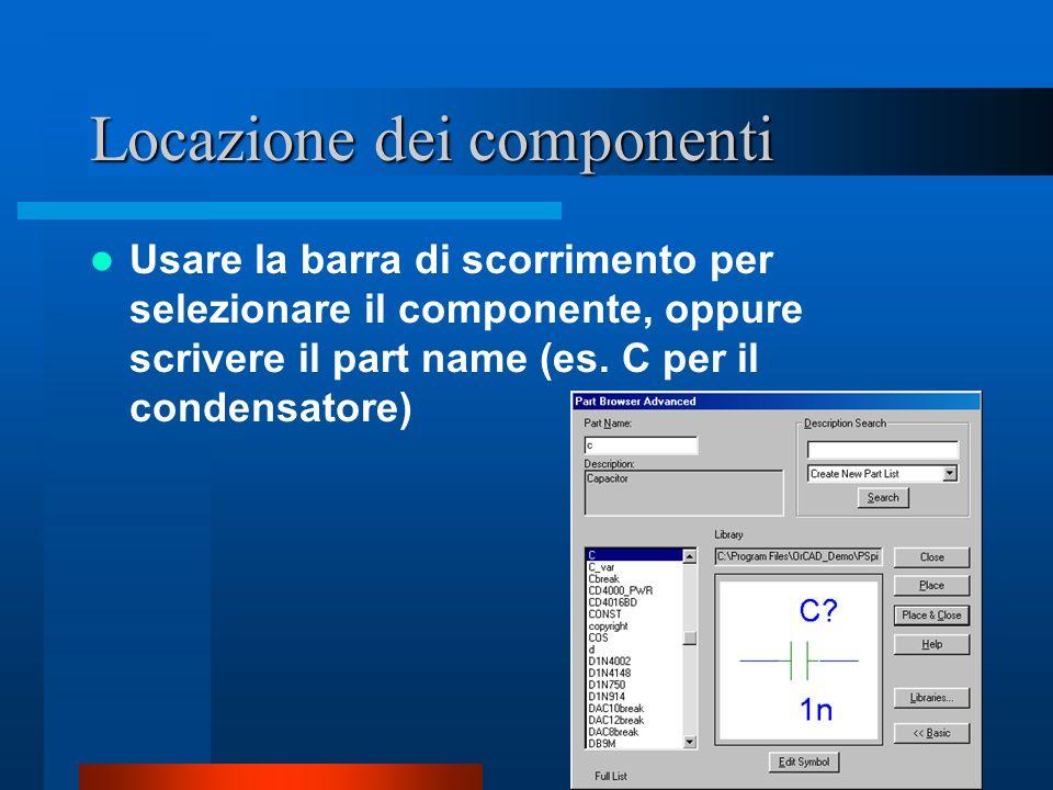 Locazione dei componenti Usare la barra di scorrimento per selezionare il componente, oppure scrivere il part name (es. C per il condensatore)