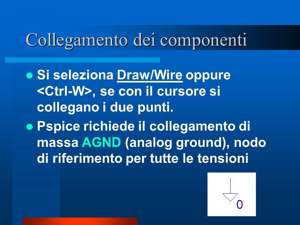 Collegamento dei componenti Si seleziona Draw/Wire oppure, se con il cursore si collegano i due punti. Pspice richiede il collegamento di massa AGND (