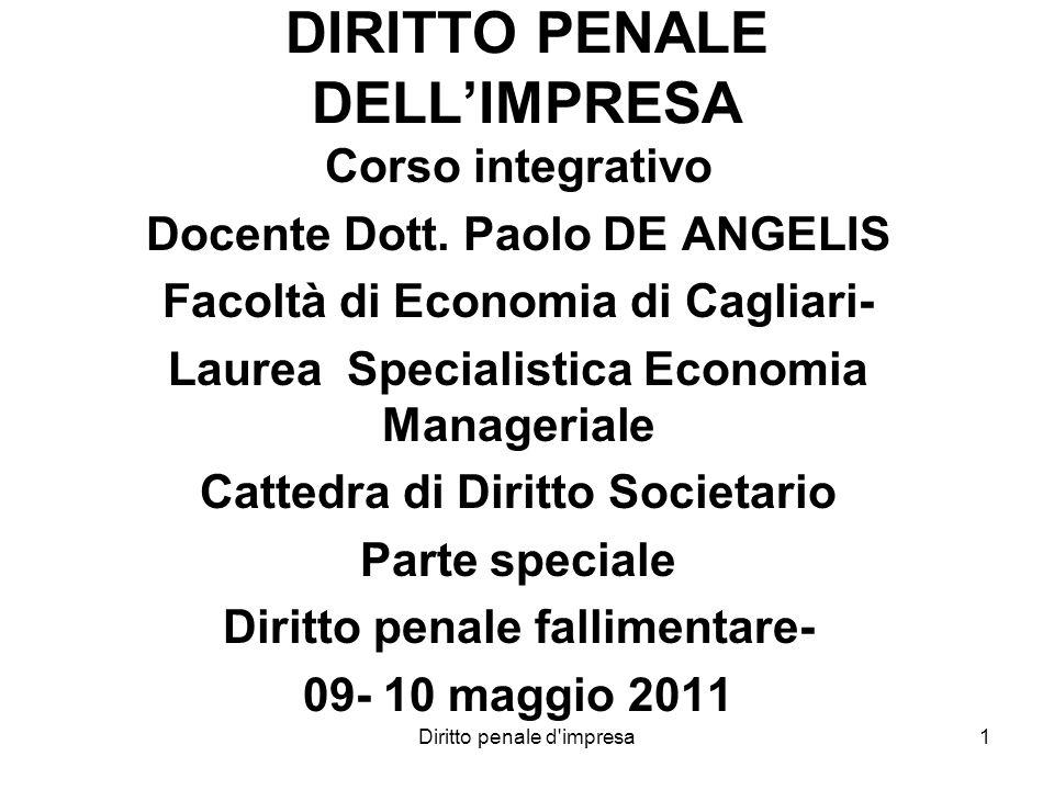 Diritto penale d'impresa1 DIRITTO PENALE DELLIMPRESA Corso integrativo Docente Dott. Paolo DE ANGELIS Facoltà di Economia di Cagliari- Laurea Speciali