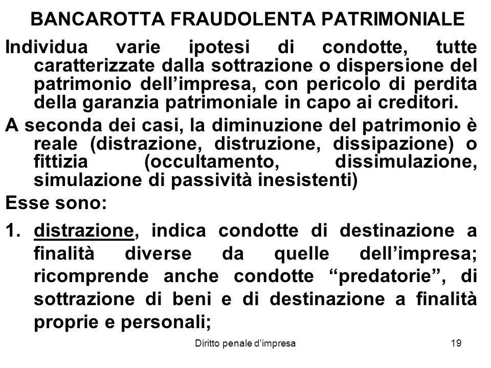 Diritto penale d'impresa19 BANCAROTTA FRAUDOLENTA PATRIMONIALE Individua varie ipotesi di condotte, tutte caratterizzate dalla sottrazione o dispersio