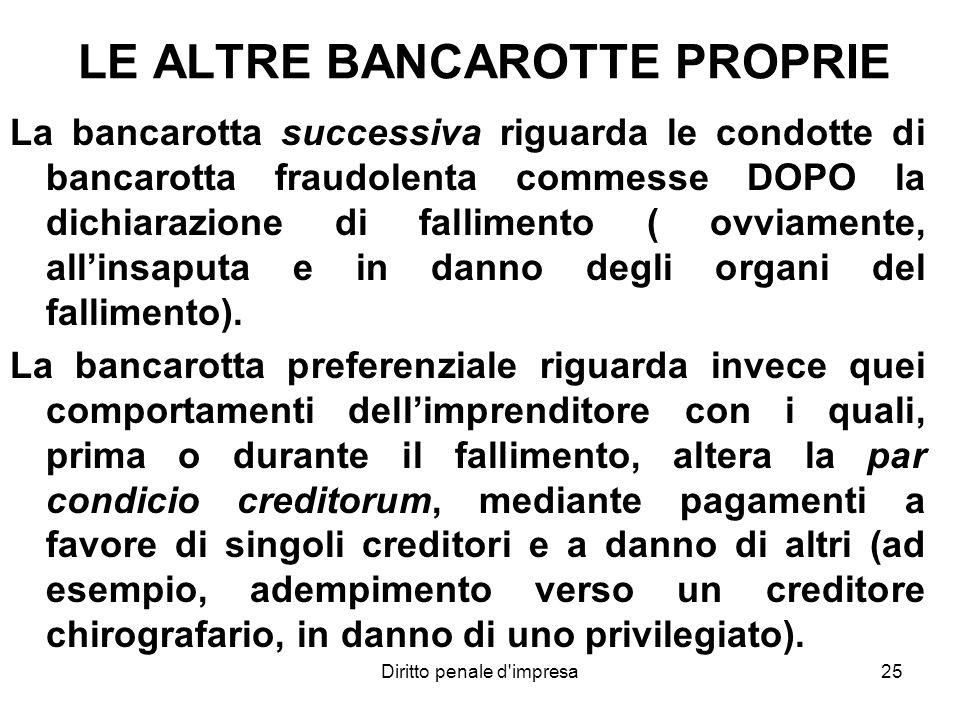 25 LE ALTRE BANCAROTTE PROPRIE La bancarotta successiva riguarda le condotte di bancarotta fraudolenta commesse DOPO la dichiarazione di fallimento (