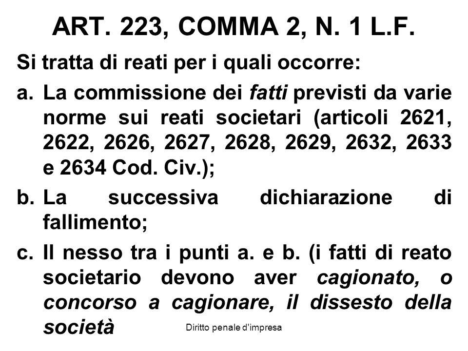 ART. 223, COMMA 2, N. 1 L.F. Si tratta di reati per i quali occorre: a.La commissione dei fatti previsti da varie norme sui reati societari (articoli