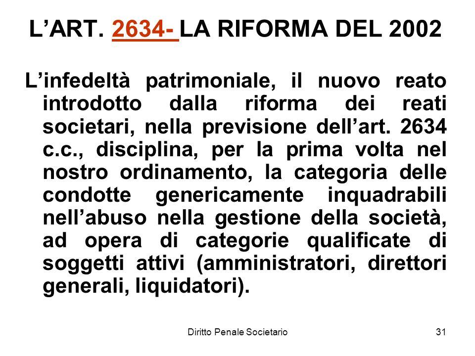 Diritto Penale Societario31 LART. 2634- LA RIFORMA DEL 20022634- Linfedeltà patrimoniale, il nuovo reato introdotto dalla riforma dei reati societari,