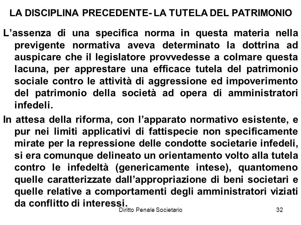 Diritto Penale Societario32 LA DISCIPLINA PRECEDENTE- LA TUTELA DEL PATRIMONIO Lassenza di una specifica norma in questa materia nella previgente norm