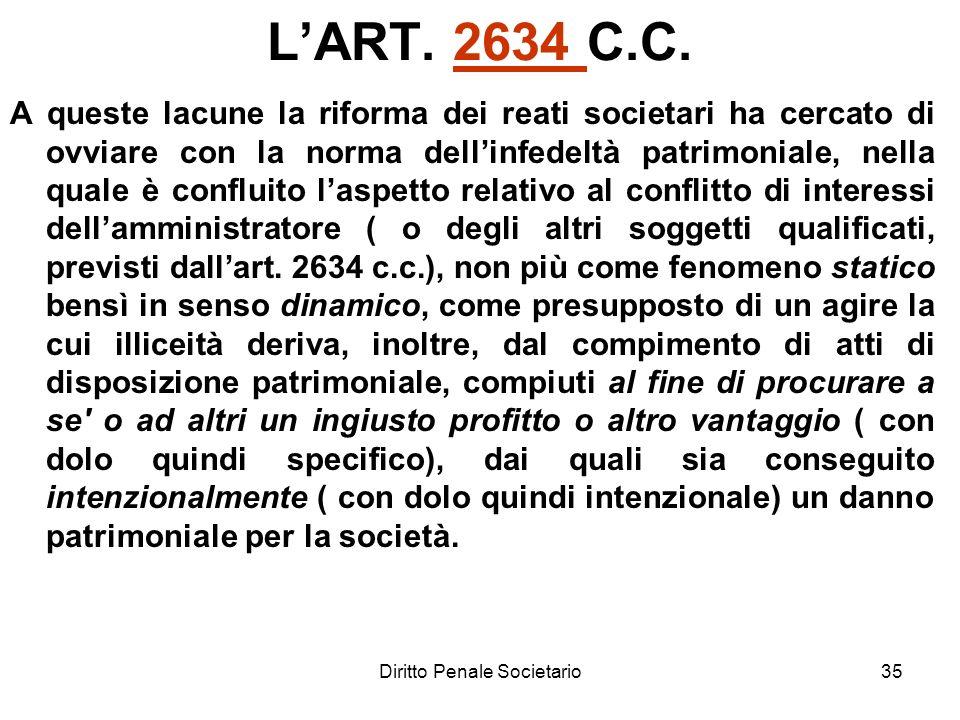 Diritto Penale Societario35 LART. 2634 C.C.2634 A queste lacune la riforma dei reati societari ha cercato di ovviare con la norma dellinfedeltà patrim