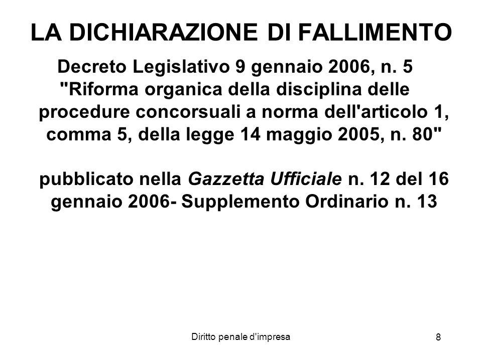 Diritto penale d'impresa 8 LA DICHIARAZIONE DI FALLIMENTO Decreto Legislativo 9 gennaio 2006, n. 5