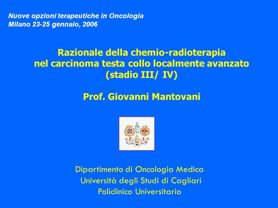 Razionale della chemio-radioterapia nel carcinoma testa collo localmente avanzato (stadio III/ IV) Prof. Giovanni Mantovani Dipartimento di Oncologia