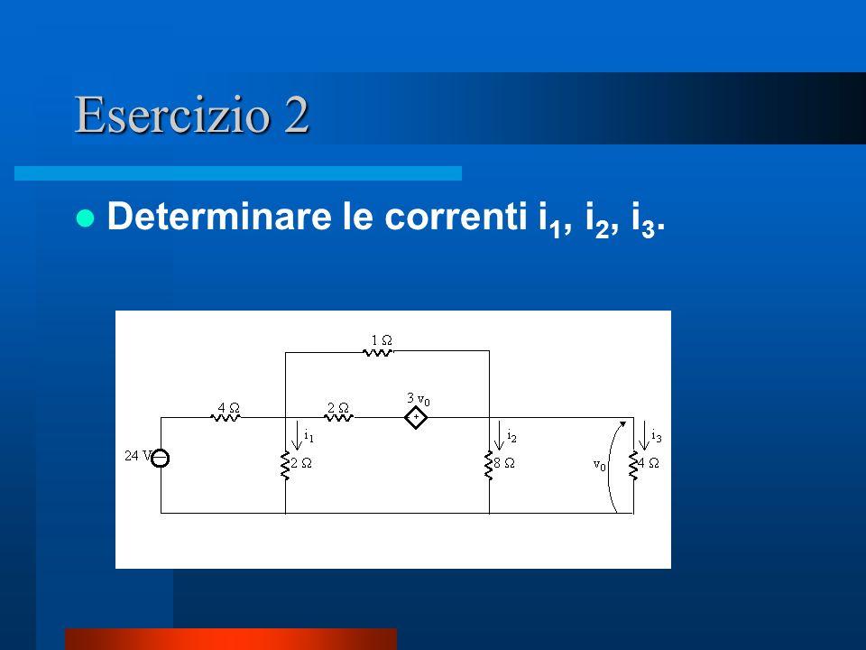 Esercizio 2 Determinare le correnti i 1, i 2, i 3.