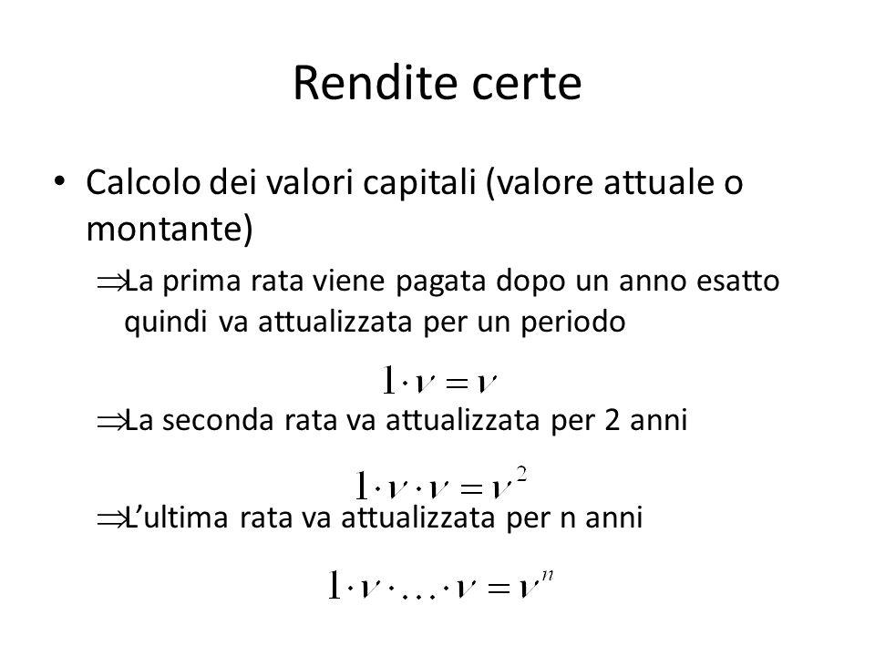 Rendite certe Calcolo dei valori capitali (valore attuale o montante) La prima rata viene pagata dopo un anno esatto quindi va attualizzata per un per