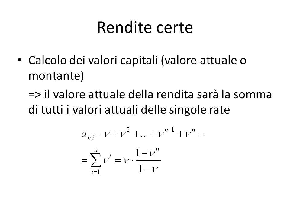 Rendite certe Calcolo dei valori capitali (valore attuale o montante) => il valore attuale della rendita sarà la somma di tutti i valori attuali delle