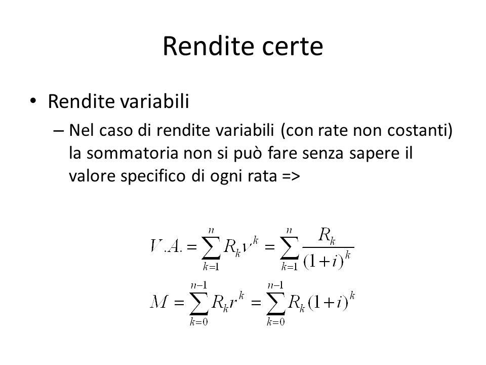 Rendite certe Rendite variabili – Nel caso di rendite variabili (con rate non costanti) la sommatoria non si può fare senza sapere il valore specifico