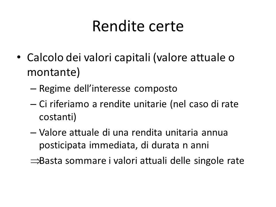 Rendite certe Calcolo dei valori capitali (valore attuale o montante) – Regime dellinteresse composto – Ci riferiamo a rendite unitarie (nel caso di r