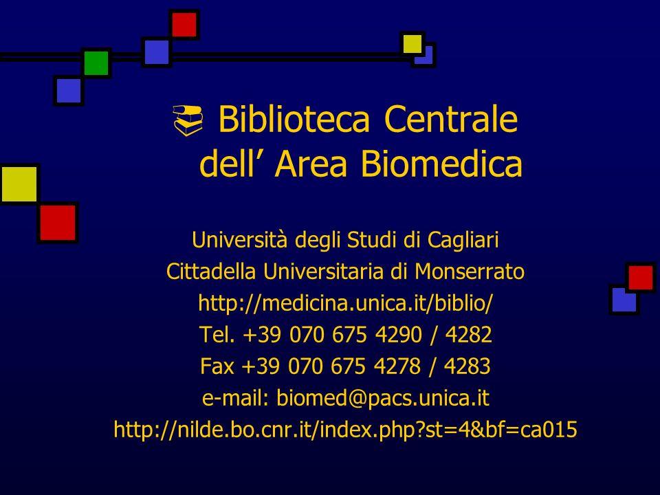 Biblioteca Centrale dell Area Biomedica Università degli Studi di Cagliari Cittadella Universitaria di Monserrato http://medicina.unica.it/biblio/ Tel.