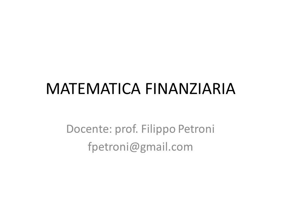 MATEMATICA FINANZIARIA Docente: prof. Filippo Petroni fpetroni@gmail.com