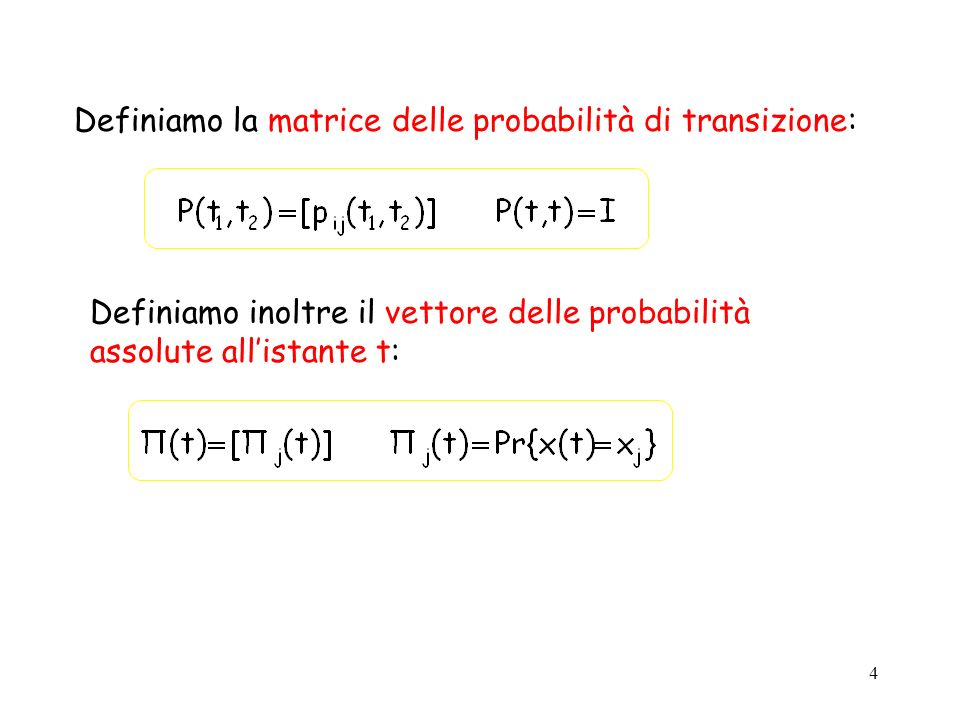 5 Problema: esistono infinite matrici delle probabilità di transizione (una per ogni coppia t 1 e t 2 o equivalentemente per ogni coppia t e t).