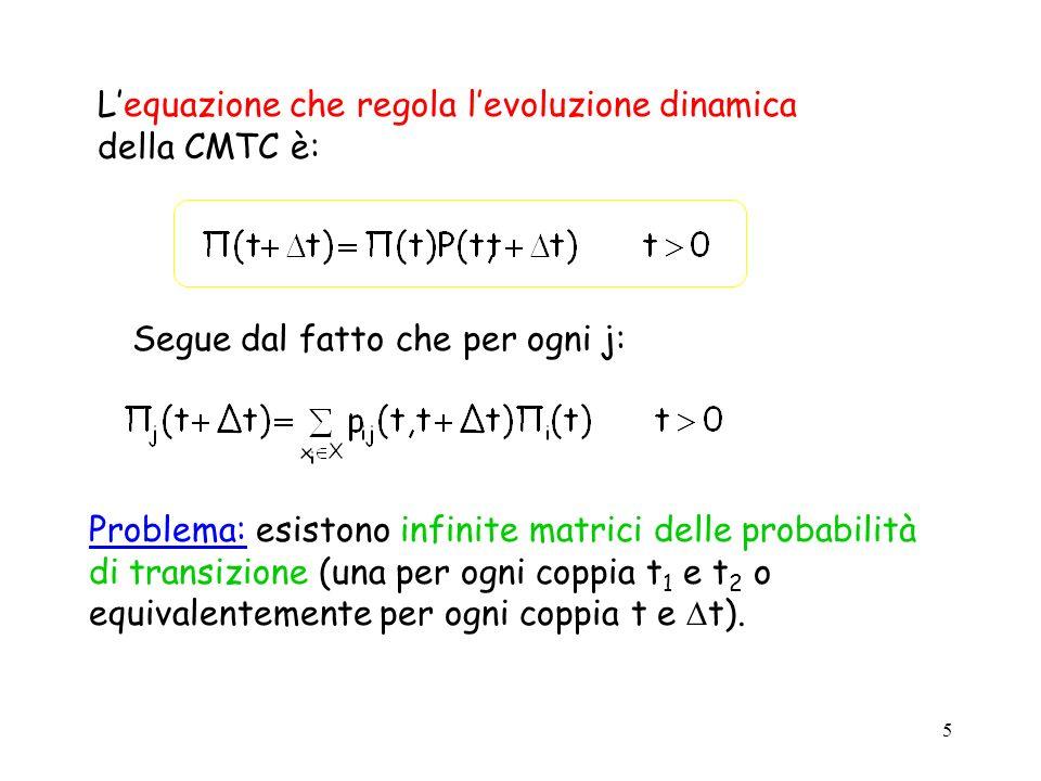 6 Definiamo ora la matrice delle frequenze (o tassi) di transizione: Per definizione, il generico elemento q ij (t) della matrice Q(t) rappresenta la frequenza di transizione dallo stato x i allistante t allo stato x j in un istante di tempo infinitamente vicino (t+ dt).