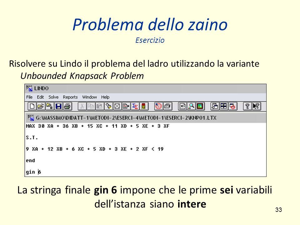 33 Problema dello zaino Esercizio Risolvere su Lindo il problema del ladro utilizzando la variante Unbounded Knapsack Problem La stringa finale gin 6