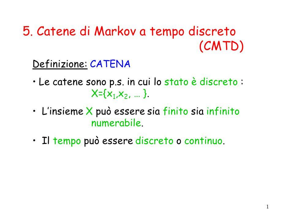 1 Definizione: CATENA Le catene sono p.s. in cui lo stato è discreto : X={x 1,x 2, … }. Linsieme X può essere sia finito sia infinito numerabile. Il t