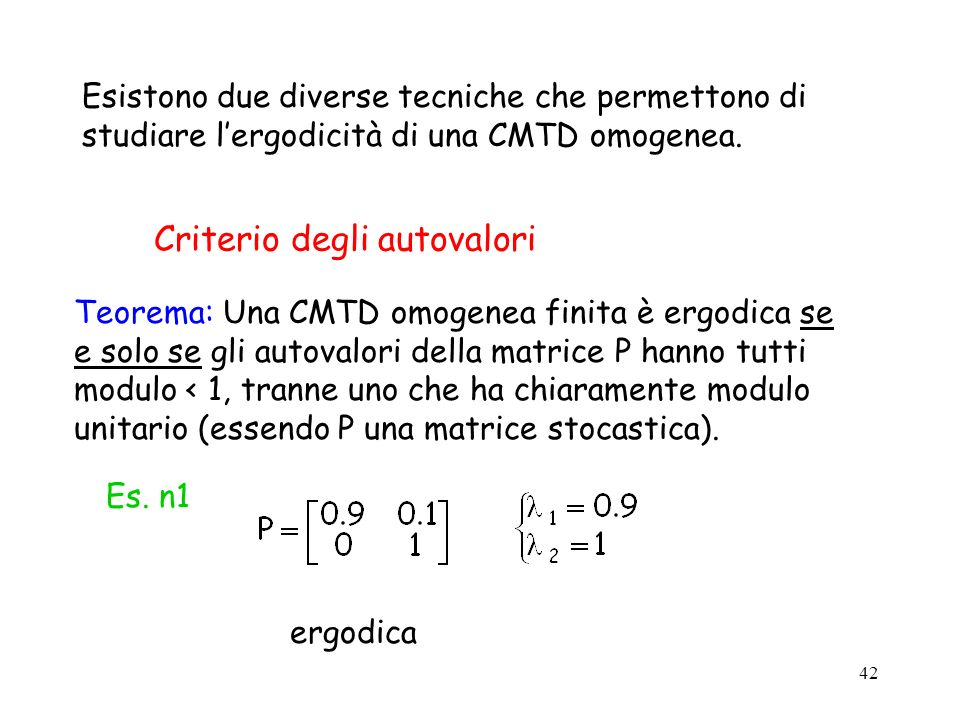 42 Esistono due diverse tecniche che permettono di studiare lergodicità di una CMTD omogenea. Criterio degli autovalori Teorema: Una CMTD omogenea fin