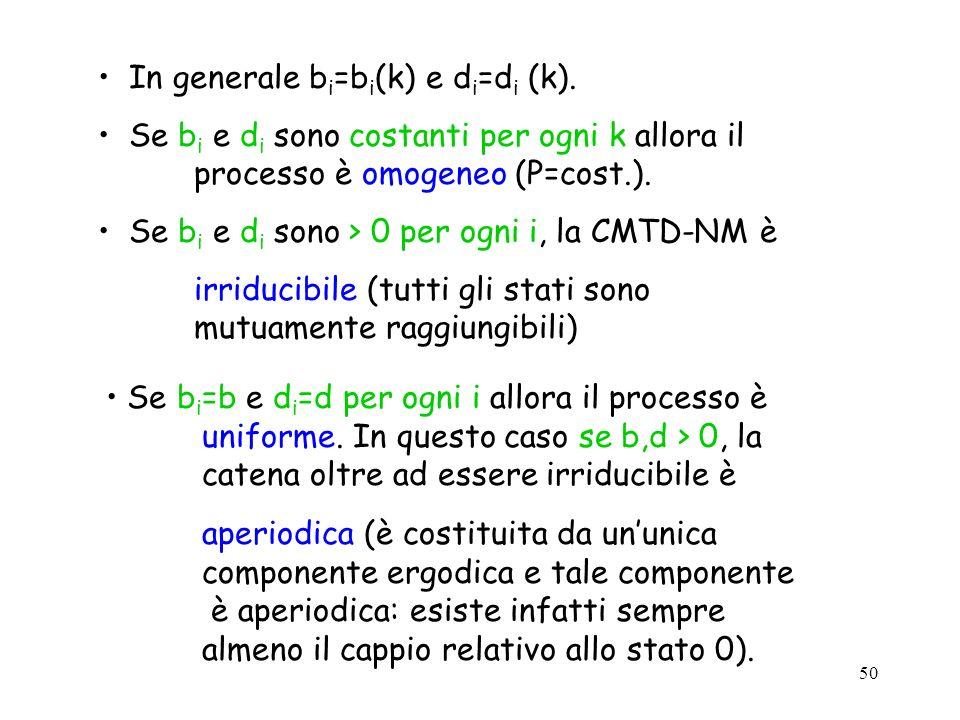 50 In generale b i =b i (k) e d i =d i (k). Se b i e d i sono costanti per ogni k allora il processo è omogeneo (P=cost.). Se b i e d i sono > 0 per o