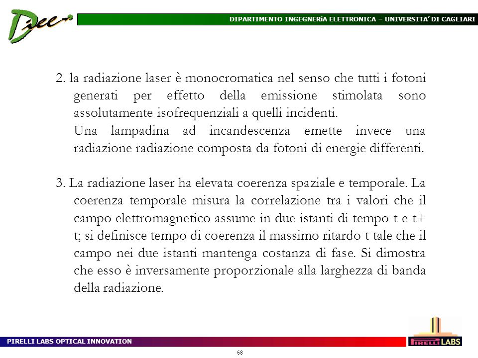 PIRELLI LABS OPTICAL INNOVATION 68 DIPARTIMENTO INGEGNERiA ELETTRONICA – UNIVERSITA DI CAGLIARI 2. la radiazione laser è monocromatica nel senso che t