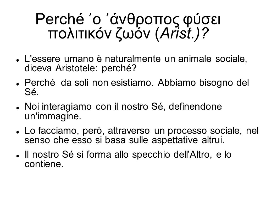 Perché ο άνθροπος φύσει πολιτικόν ζωόν (Arist.)? L'essere umano è naturalmente un animale sociale, diceva Aristotele: perché? Perché da soli non esist