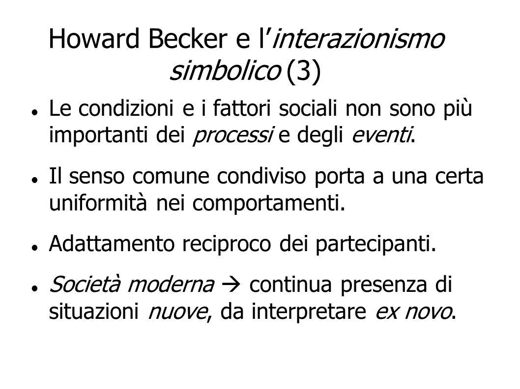 Howard Becker e linterazionismo simbolico (3) Le condizioni e i fattori sociali non sono più importanti dei processi e degli eventi. Il senso comune c
