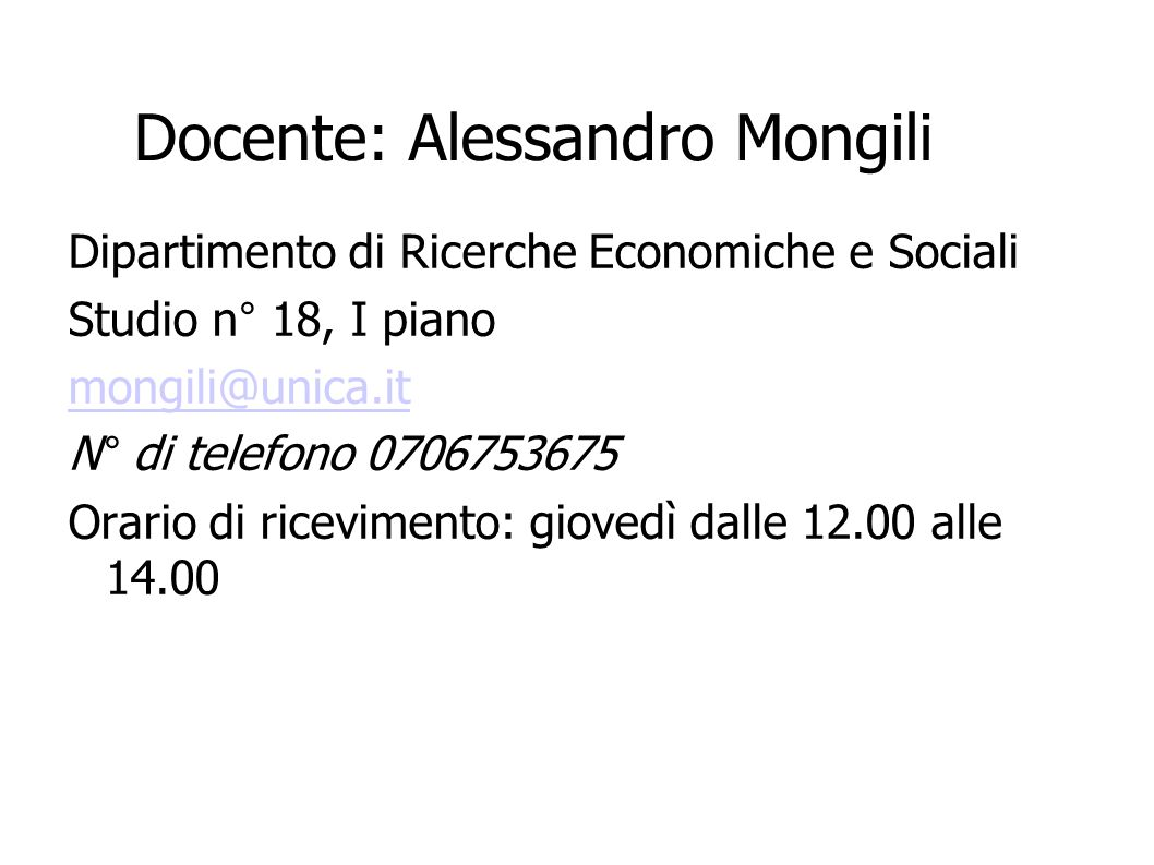 Docente: Alessandro Mongili Dipartimento di Ricerche Economiche e Sociali Studio n° 18, I piano mongili@unica.it N° di telefono 0706753675 Orario di r