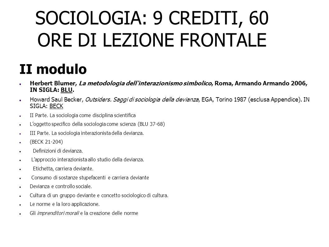 SOCIOLOGIA: 9 CREDITI, 60 ORE DI LEZIONE FRONTALE II modulo Herbert Blumer, La metodologia dell'interazionismo simbolico, Roma, Armando Armando 2006,