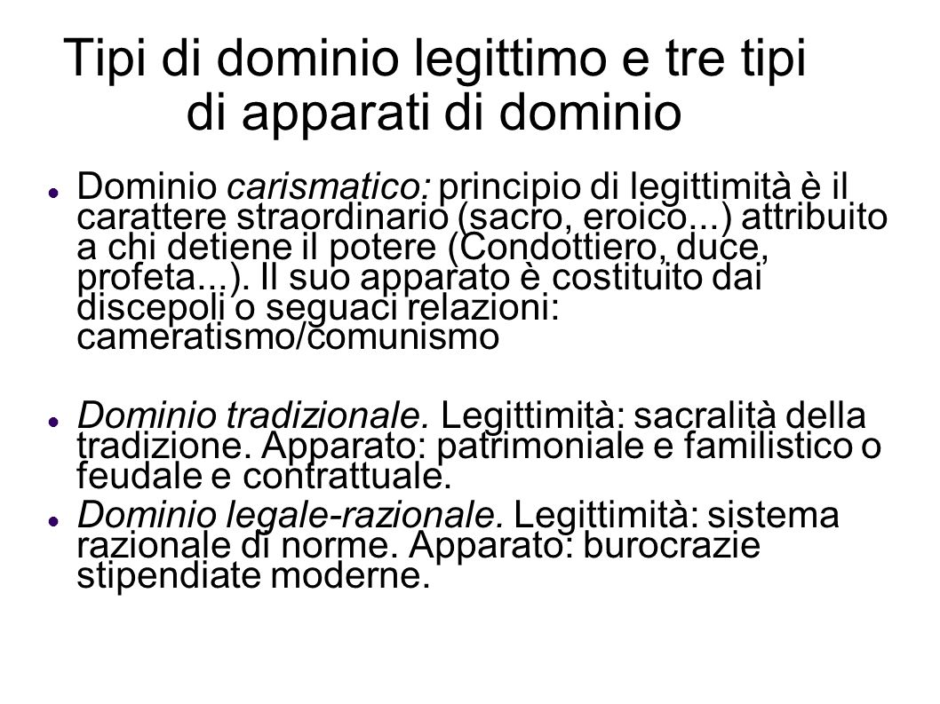 Tipi di dominio legittimo e tre tipi di apparati di dominio Dominio carismatico: principio di legittimità è il carattere straordinario (sacro, eroico.