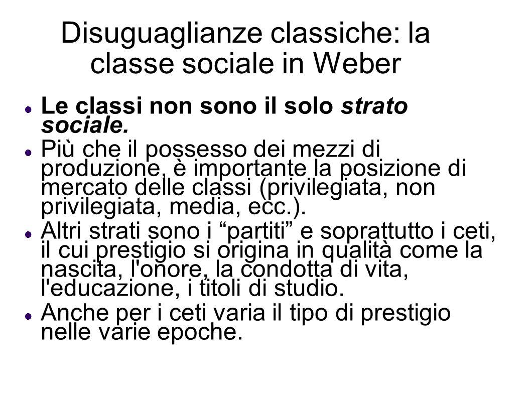 Disuguaglianze classiche: la classe sociale in Weber Le classi non sono il solo strato sociale. Più che il possesso dei mezzi di produzione, è importa