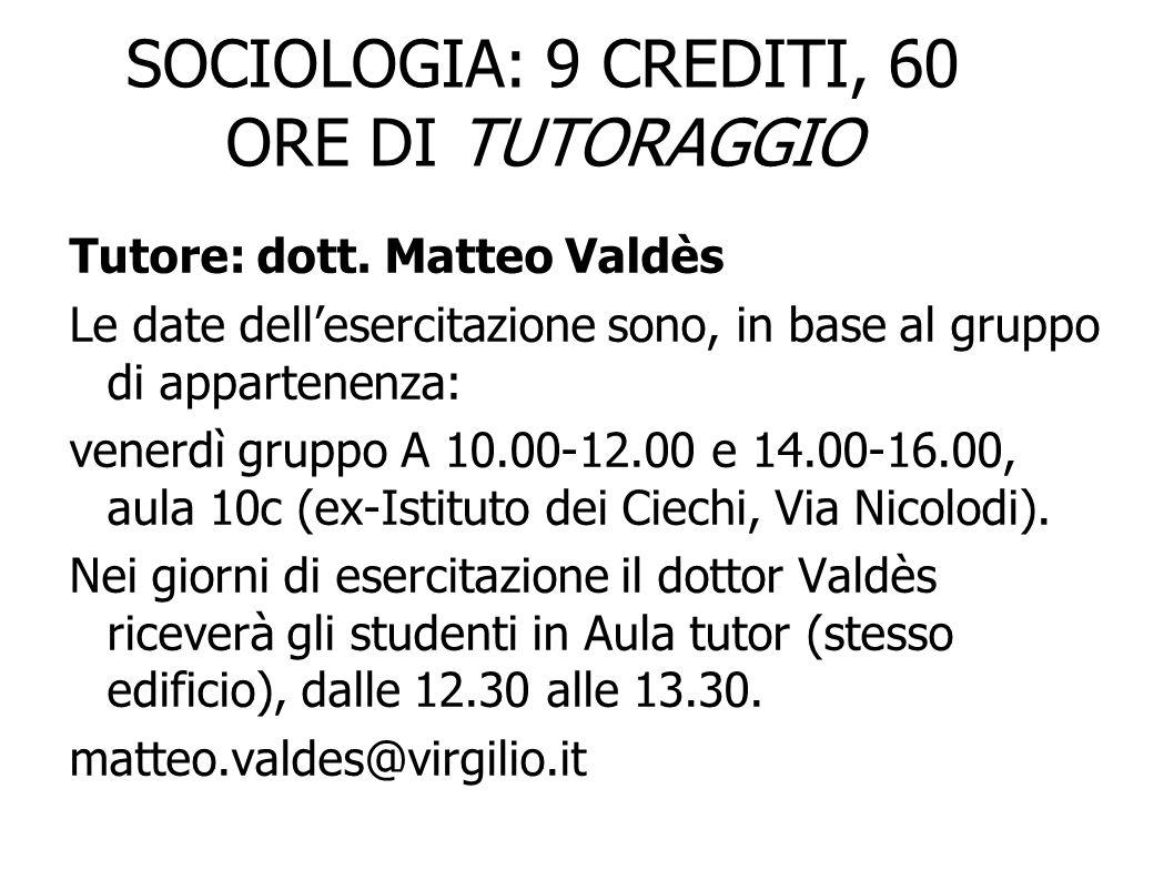 SOCIOLOGIA: 9 CREDITI, 60 ORE DI TUTORAGGIO Tutore: dott. Matteo Valdès Le date dellesercitazione sono, in base al gruppo di appartenenza: venerdì gru