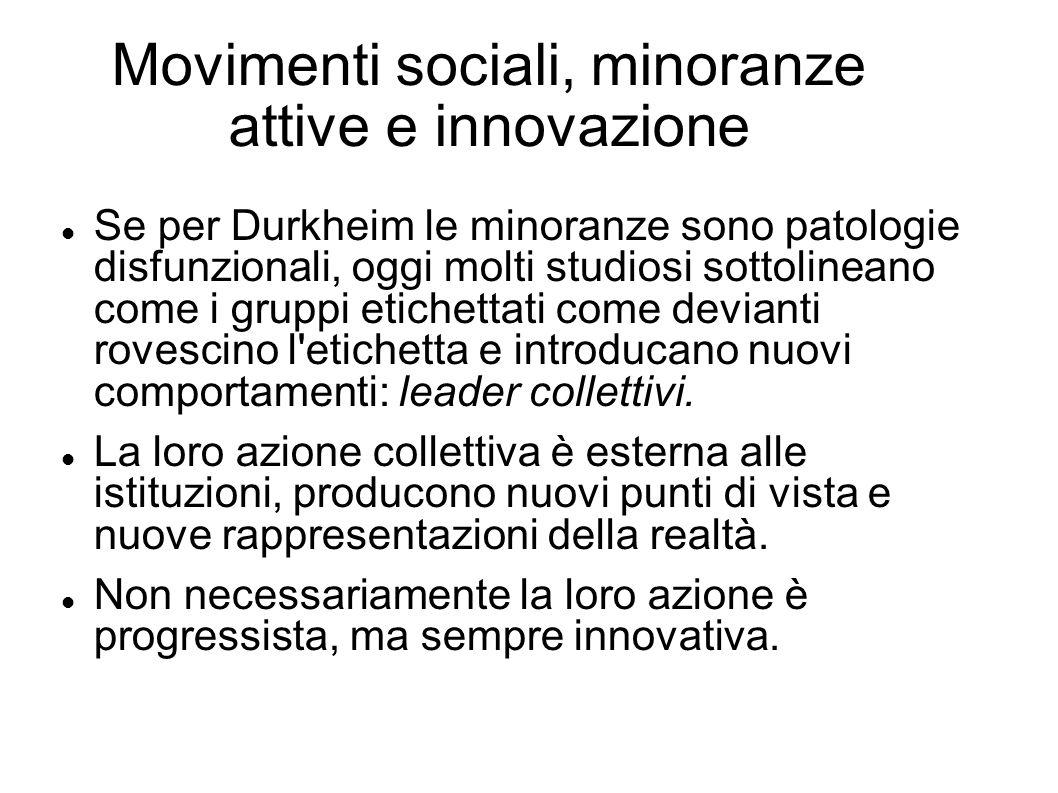 Movimenti sociali, minoranze attive e innovazione Se per Durkheim le minoranze sono patologie disfunzionali, oggi molti studiosi sottolineano come i g