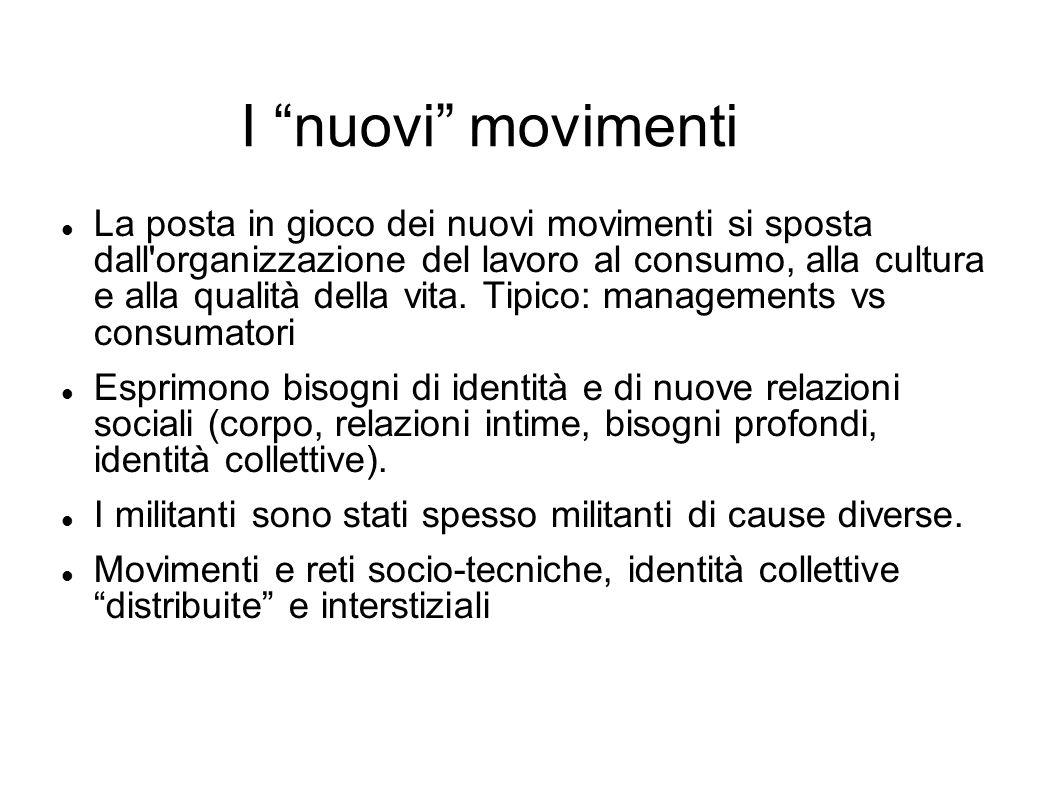I nuovi movimenti La posta in gioco dei nuovi movimenti si sposta dall'organizzazione del lavoro al consumo, alla cultura e alla qualità della vita. T