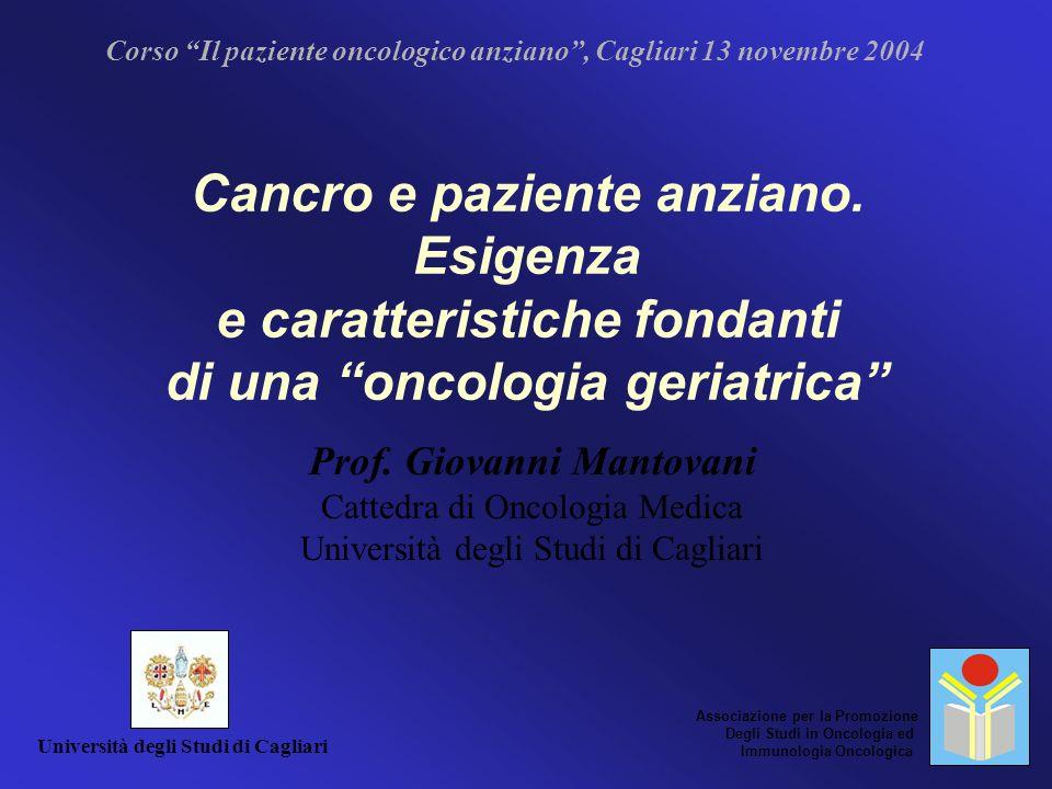Corso Il paziente oncologico anziano, Cagliari 13 novembre 2004 Cancro e paziente anziano. Esigenza e caratteristiche fondanti di una oncologia geriat