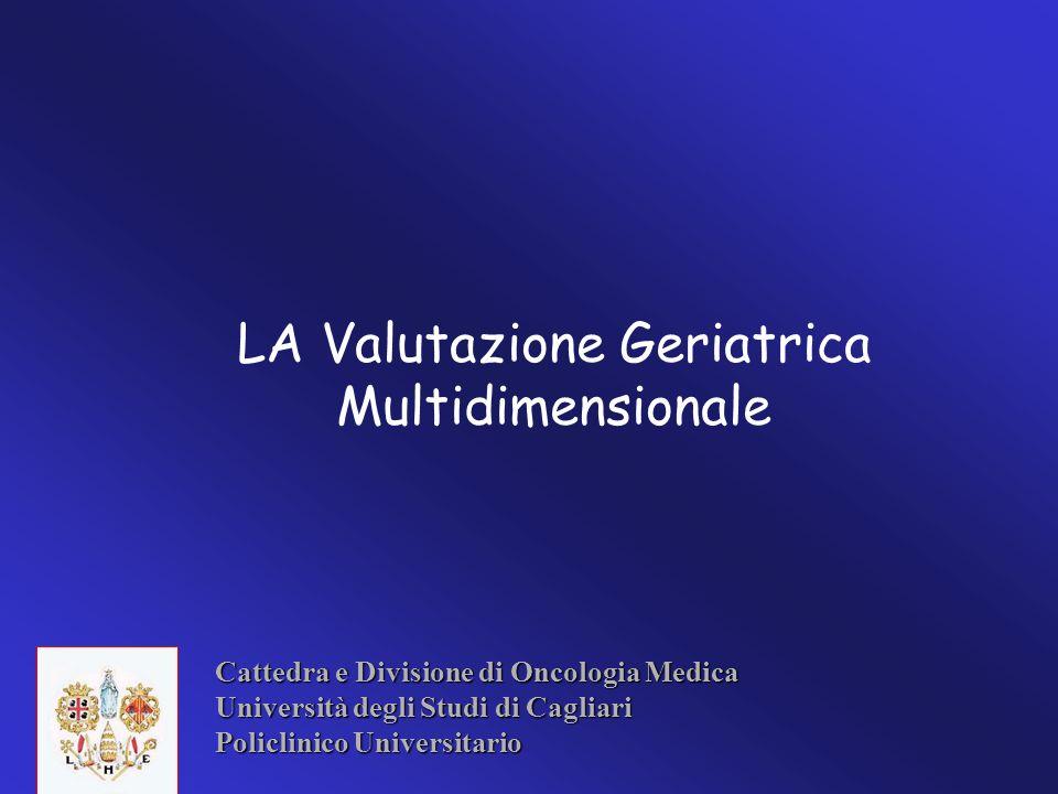 Cattedra e Divisione di Oncologia Medica Università degli Studi di Cagliari Policlinico Universitario LA Valutazione Geriatrica Multidimensionale