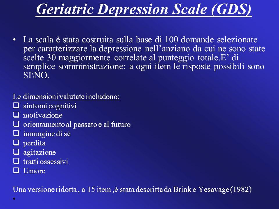 Geriatric Depression Scale (GDS) La scala è stata costruita sulla base di 100 domande selezionate per caratterizzare la depressione nellanziano da cui