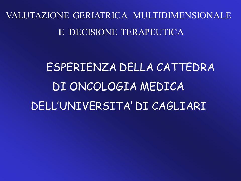 VALUTAZIONE GERIATRICA MULTIDIMENSIONALE E DECISIONE TERAPEUTICA ESPERIENZA DELLA CATTEDRA DI ONCOLOGIA MEDICA DELLUNIVERSITA DI CAGLIARI