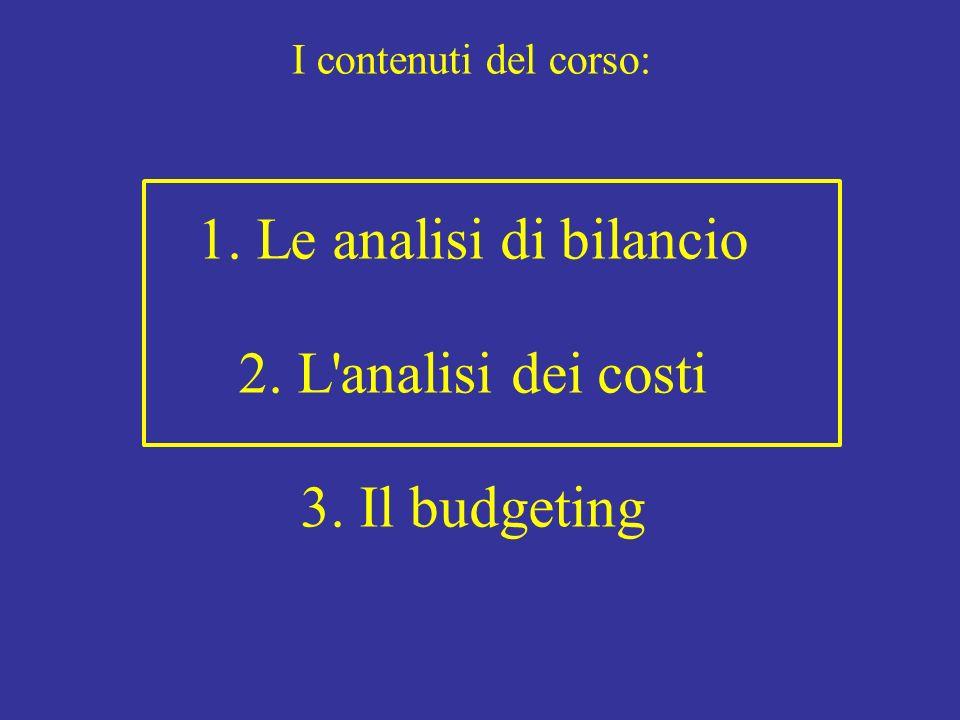 I contenuti del corso: 1. Le analisi di bilancio 2. L'analisi dei costi 3. Il budgeting