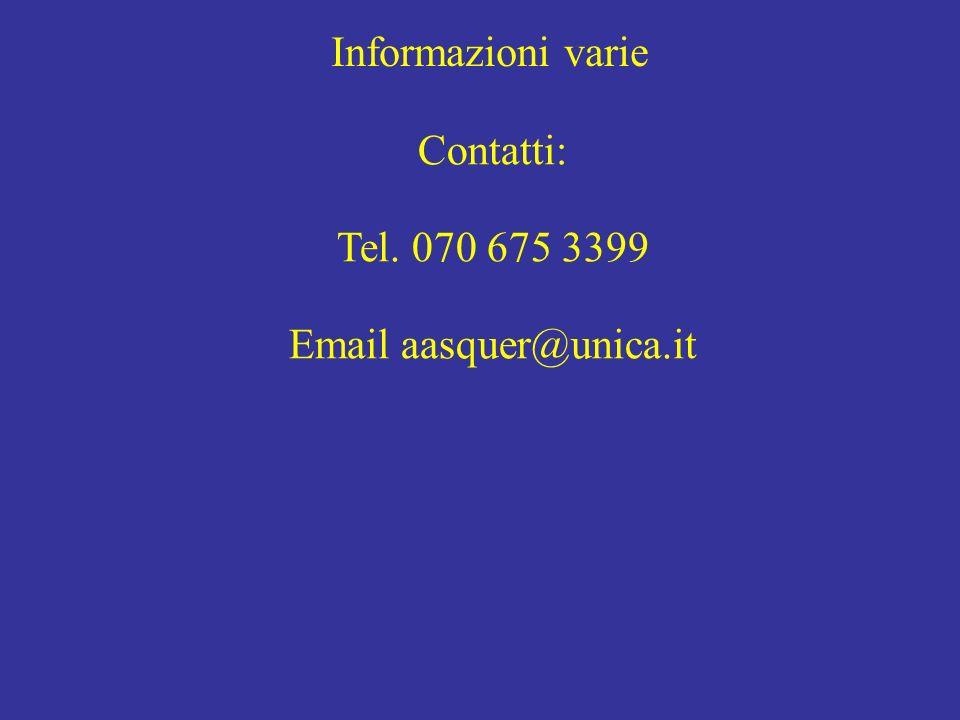 Informazioni varie Contatti: Tel. 070 675 3399 Email aasquer@unica.it