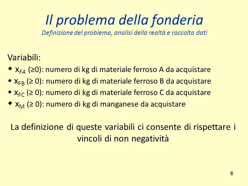 77 Vincoli Il numero totale di kg prodotti deve essere 1000: x FA + x FB + x FC + x M = 1000 La quantità di silicio presente nel prodotto risultante è: 0.04 x FA + 0.01 x FB + 0.006 x FC e dovrà essere compresa tra il 3.25% e il 5.5% del totale (1000 kg), quindi 0.04 x FA + 0.01 x FB + 0.006 x FC 32.5 0.04 x FA + 0.01 x FB + 0.006 x FC 55 Il problema della fonderia Definizione del problema, analisi della realtà e raccolta dati
