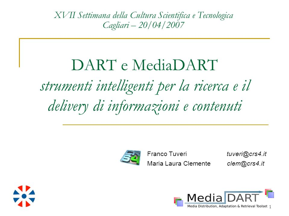 1 DART e MediaDART strumenti intelligenti per la ricerca e il delivery di informazioni e contenuti Franco Tuveri tuveri@crs4.it Maria Laura Clemente c