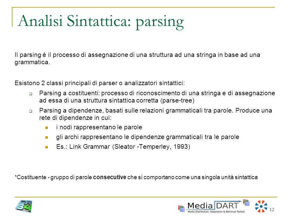 12 Analisi Sintattica: parsing Il parsing è il processo di assegnazione di una struttura ad una stringa in base ad una grammatica. Esistono 2 classi p